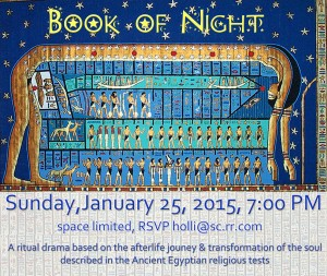 Book of Night ritual drama, presented by Osireion, Sunday, January 25, 2015, 7:00 PM. Reservation is required, RSVP to holli@sc.rr.com for address and directions.